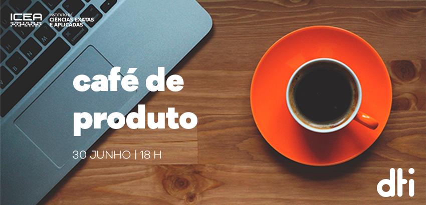 Café com Produto - DTI