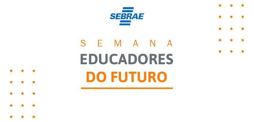 Sebrae | Semana Educadores do Futuro