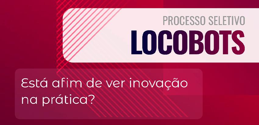 Processo Seletivo Locobots